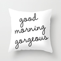 Good Monring Gorgeous Throw Pillow