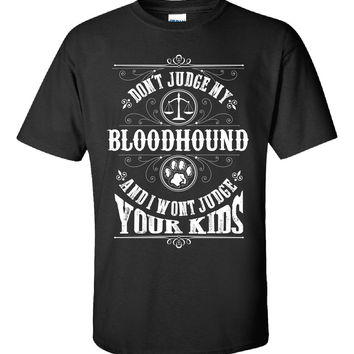 Don t Judge My BLOODHOUND And I Wont Judge Your Kids v2 - Unisex Tshirt