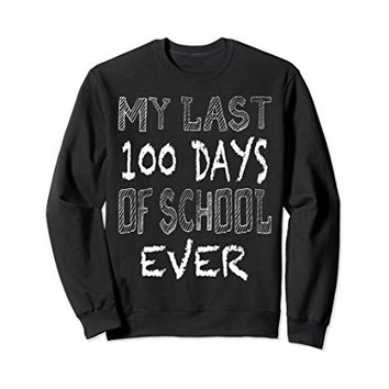 My Last 100 Days of School Ever Retiring Teacher Sweatshirt