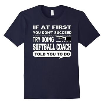 If at First You Don't Succeed Softball Coach T-Shirt
