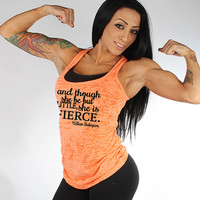 And Though She Be But Little She Is Fierce womens gym tank. dance tank top. womens burnout tank top. burnout tank.