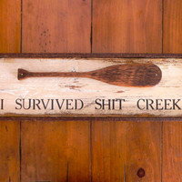 I Survived Shit Creek sign - Simple, Rustic, Unique - Handmade Distressed Wood Signs - Indoor and Outdoor Decor - Funny Signs