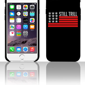 Still Trill 5 5s 6 6plus phone cases