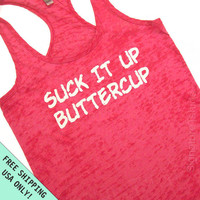 Suck It Up Buttercup Burnout Tank Razor back  top S - 2XL FREE SHIPPING