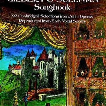 Authentic Gilbert and Sullivan Songbook: 92 Unabridged Selections from All 14 Operas, Reproduced from Early Vocal Scores: Authentic Gilbert and Sullivan Songbook
