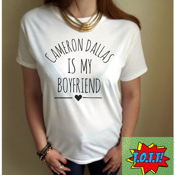 Cameron Dallas Is My Boyfriend T Shirt Unisex White Black Grey S M L XL Tumblr Instagram Blogger