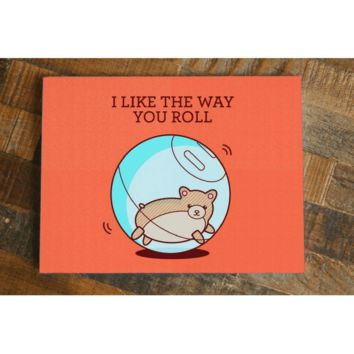 I Like The Way You Roll - Funny Hamster Greeting Card