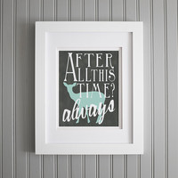Harry Potter Quote, After All this Time?  Inspiration and Wall Art, Motivation Art Print, Motivation Wall Poster, Home Decor