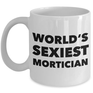 World's Sexiest Mortician Mug Gifts for Women & Men Ceramic Coffee Cup