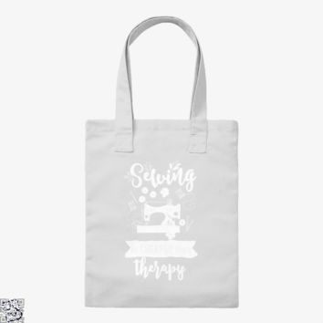 Sewing Is Cheaper Than Therapy Sewing Quilting Quilter Seamstress, Sewing Tote Bag