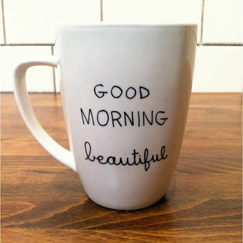 good morning beautiful - quote coffee mug / coffee cup , custom and personalized mugs