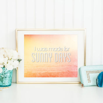 Quote print, I Was Made For Sunny Days, inspirational, feel good word art, sunshine, yellow, orange, summer fun, typography, wall art quotes