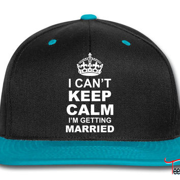 i cant keep calm i am getting married Snapback