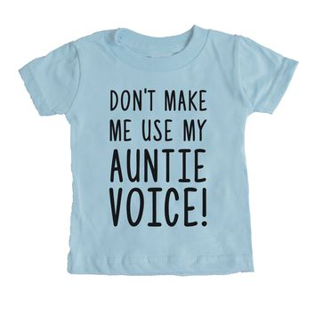 Don't Make Me Use My Auntie Voice Baby Tee