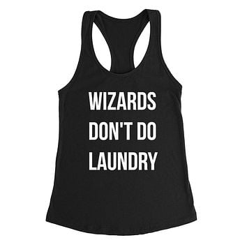 Wizards don't do laundry funny teen gift sarcastic saying graphic Ladies Racerback Tank Top