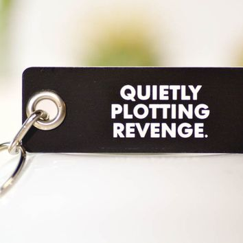 Quietly Plotting Revenge... Key Chain.