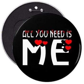 All You Need Is Me Pinback Button
