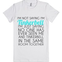 I'm Not Saying I'm Tinkerbell-Female White T-Shirt