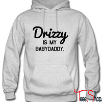Drizzy is my babydaddy Hoodie