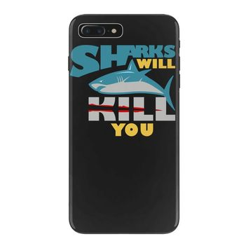 sharks will kill you iPhone 7 Plus Case