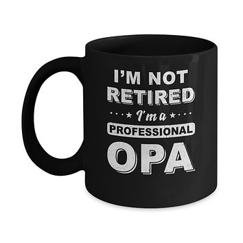 I'm Not Retired A Professional Opa Father Day Gift Mug