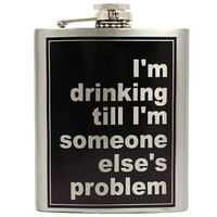 I'm Drinking Till I'm Someone Else's Problem - Flask