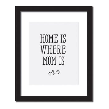 Inspirational quote print 'Home is where mom is'