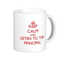 Keep Calm and Listen to the Principal Coffee Mug
