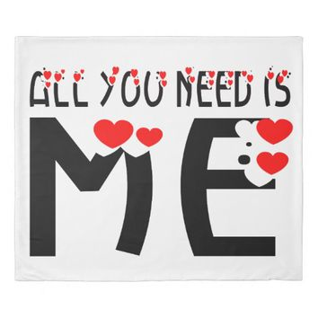 All You Need Is Me Duvet Cover