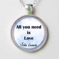 Custom Quote Pendant Necklace- John Lennon- All you need is LOVE- Quote Pendant Series