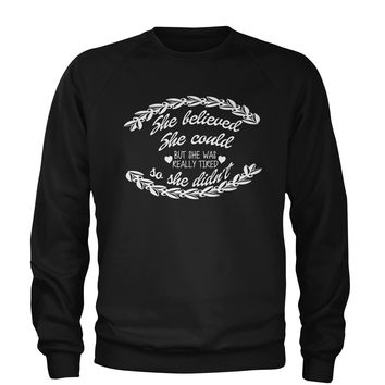 She Believed She Could, But She Was Tired Adult Crewneck Sweatshirt
