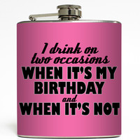I Drink On Two Occasions - Funny Birthday Flask