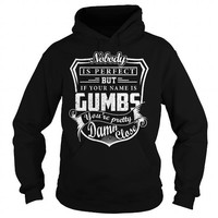 Nobody is perfect.. Gumbs you're pretty damn close