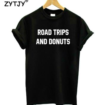 Road trips And Donuts Letters Print Women Tshirt Cotton Funny t Shirt For Lady Girl Top Tee Hipster Tumblr Drop Ship HH-339