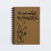 "It's not magic, It's Physics - 5"" x 7"" Journal, notebook, diary, sketchbook, memory book, scrapbook, teacher appreciation gift, teacher book"