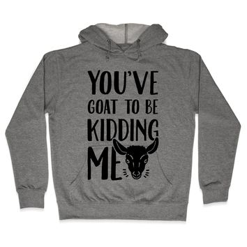 You've Goat to be Kidding Me Unisex Fleece Pullover Hoodie by LookHUMAN