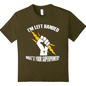 I'M Left Handed What's your Superpower? Funny T-shirt