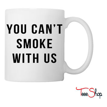 You Can't Smoke With Us Coffee & Tea Mug