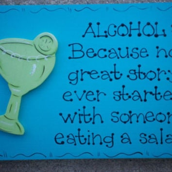 "Hand Painted Wooden Sign, "" Alcohol: Because No Great Story Started With Someone Eating a Salad."""