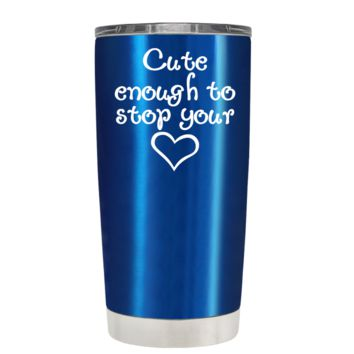 Cute Enough to Stop on Translucent Blue 20 oz Tumbler Cup