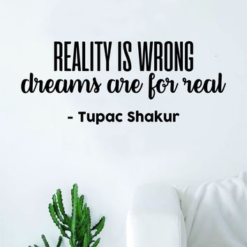 Tupac Reality is Wrong Dreams are For Real Quote Decal Sticker Wall Vinyl Bedroom Living Room Decor Art 2pac Shakur Music Lyrics Rap Hip Hop Inspirational