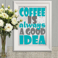 Turquoise Kitchen print Coffee is always a good idea Kitchen decor Coffee sign Coffee print Large Kitchen wall art poster DOWNLOAD 16x20