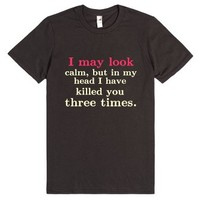 I may look calm-Unisex Smoke T-Shirt