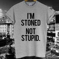 I'M STONED NOT STUPID Letter Print Women Tshirts Cotton Casual t Shirt For Lady  Top Tee Hipster Tumblr Gray White Drop Ship H-3