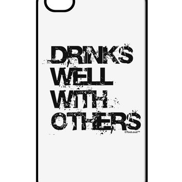 Drinks Well With Others iPhone 4 / 4S Case  by TooLoud