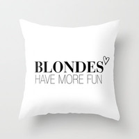 Blondes Have More Fun. Throw Pillow by Abigail Ann
