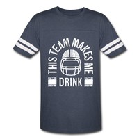 THIS TEAM MAKES ME DRINK T-Shirt | Spreadshirt