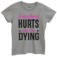 Womens Everything Hurts And Im Dying Tshirt
