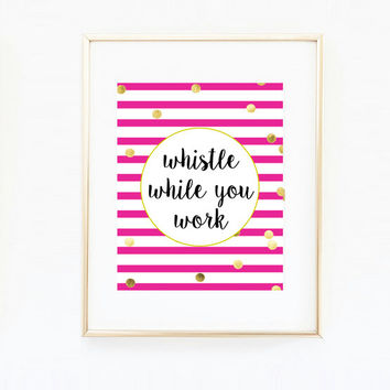 Whistle While You Work Art Print  - Office Decor - Girly Decor Art Print - Motivational Quote - Inspirational Print
