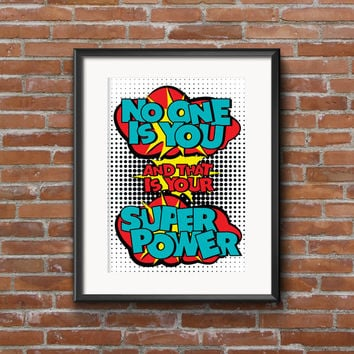 No One is You and That is Your Super Power - Inspirational Pop Art Quote Poster- 8x10 Digital Download